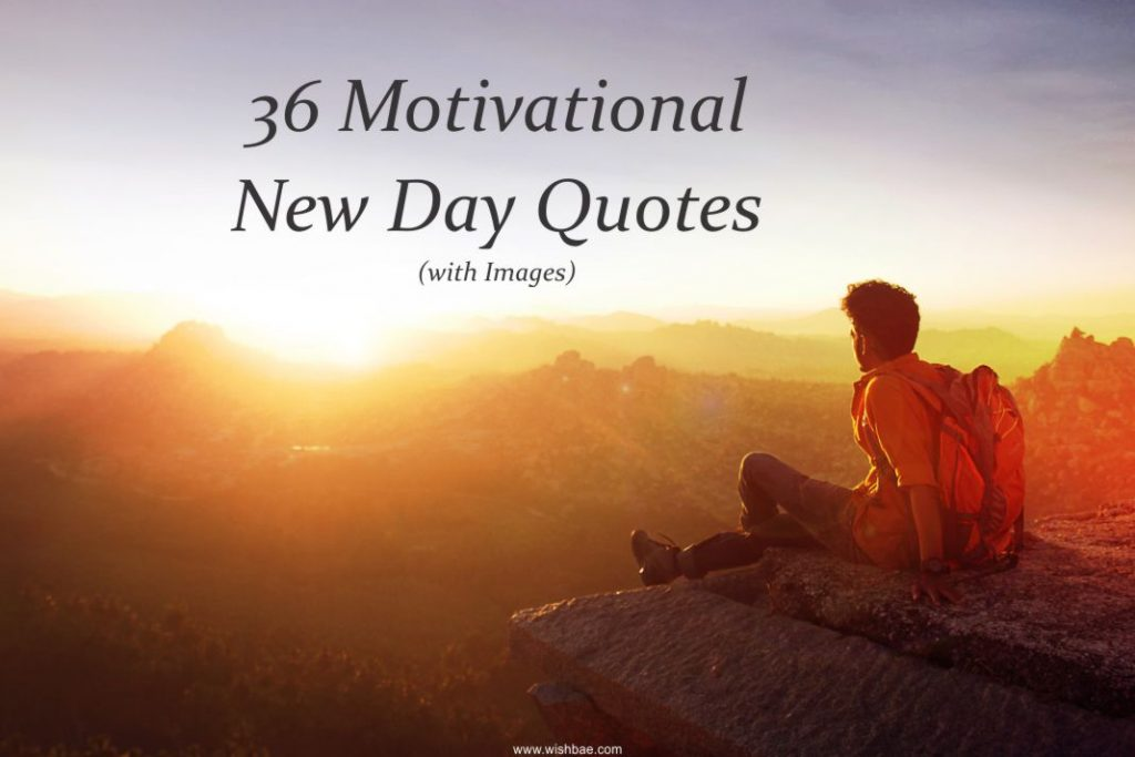 36 Motivational New Day Quotes With Images Wishbae